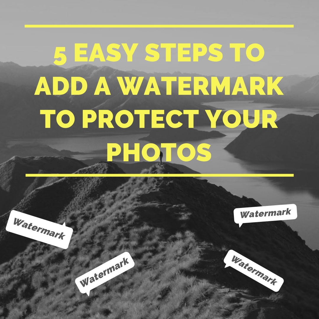 5 Easy Steps to Add a Watermark to Protect Your Photos