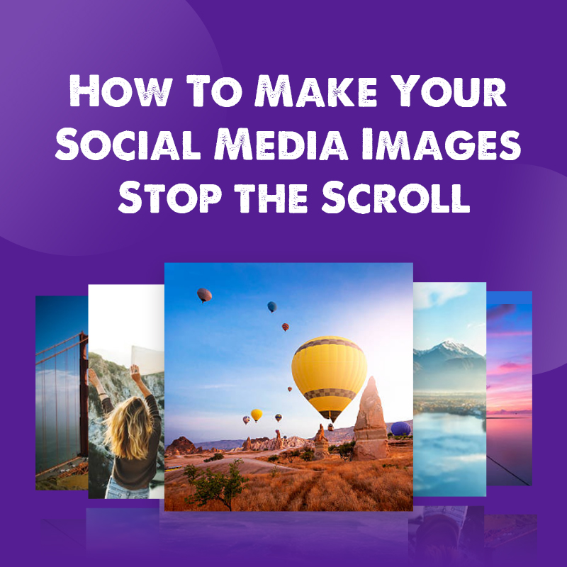 How To Make Your Social Media Images Stop The Scroll