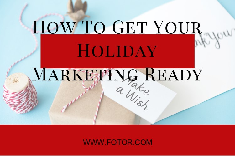 how to get your holiday marketing ready