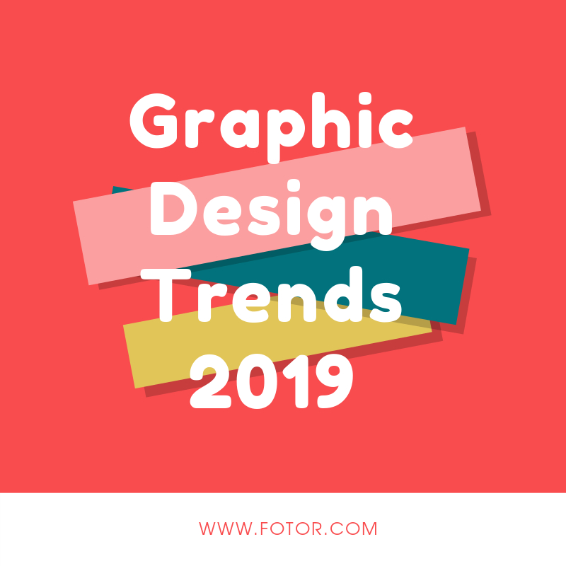 The Newest Graphic Design Trends for 2019 You Should Know