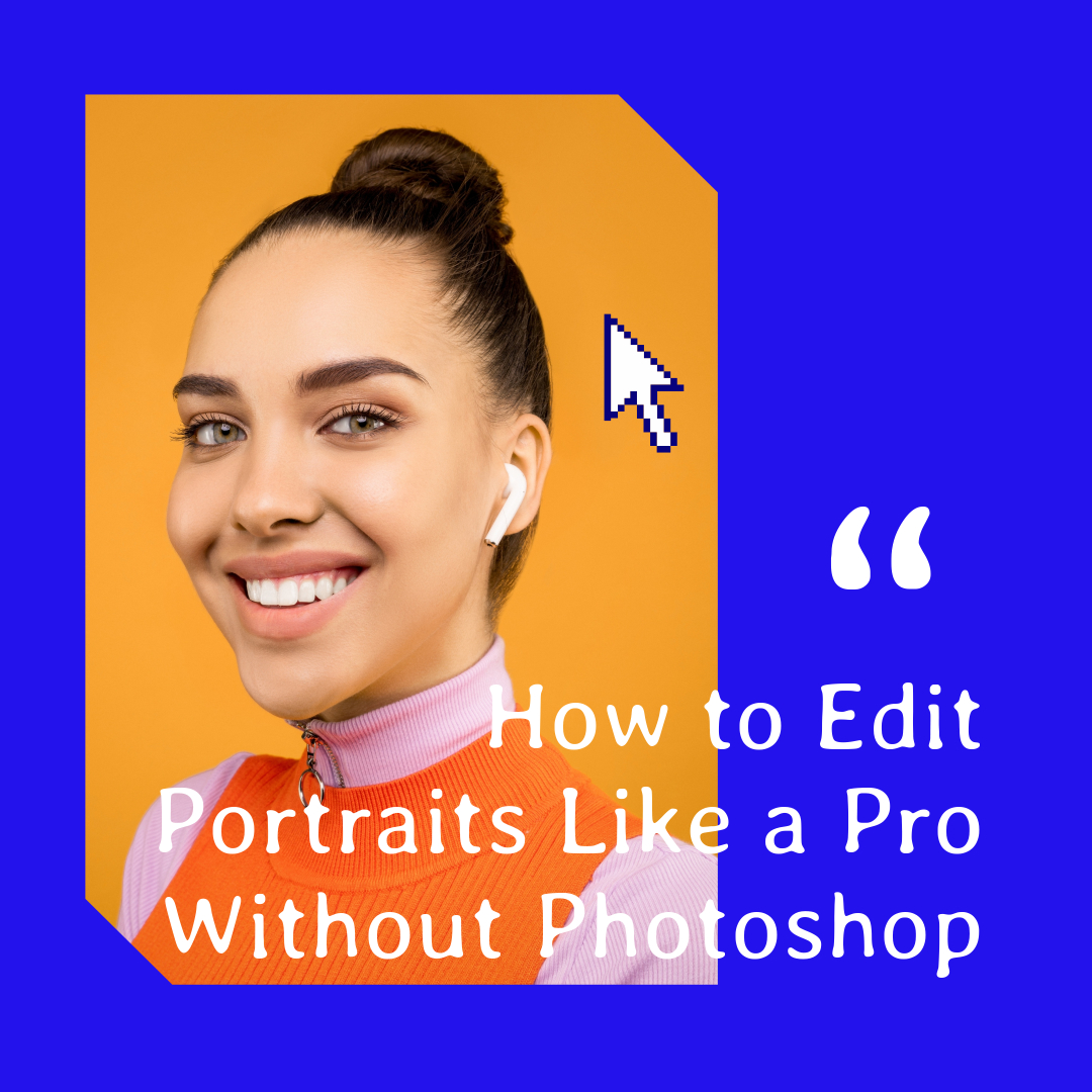 How To Edit A Portrait Like A Pro Without Photoshop Step By Step Guide Fotor S Blog